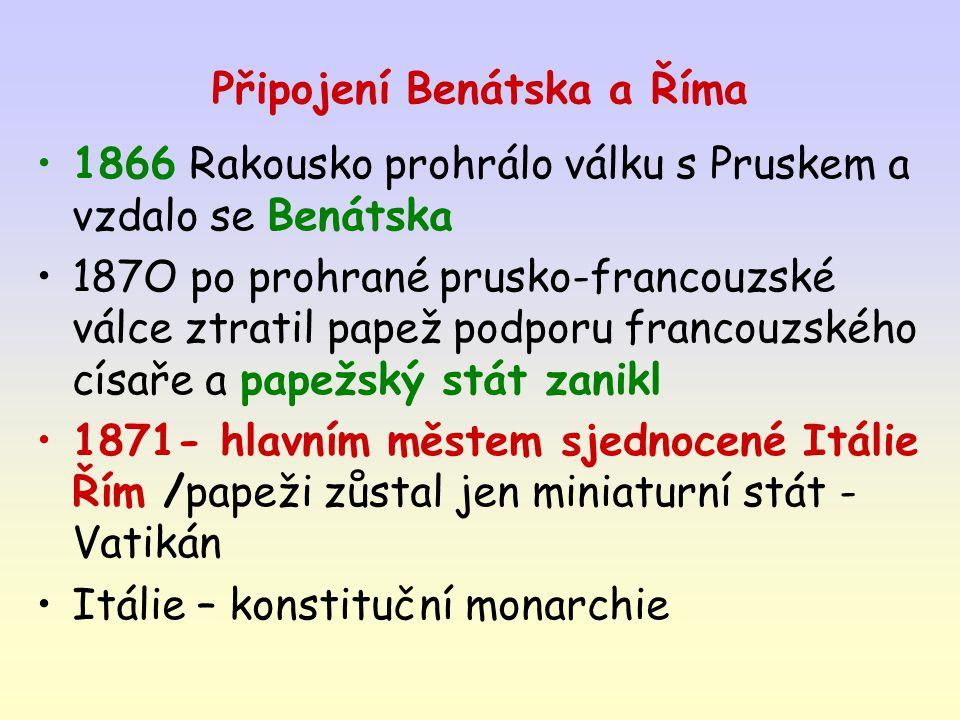 Připojení Benátska a Říma 1866 Rakousko prohrálo válku s Pruskem a vzdalo se Benátska 187O po prohrané prusko-francouzské válce ztratil papež podporu