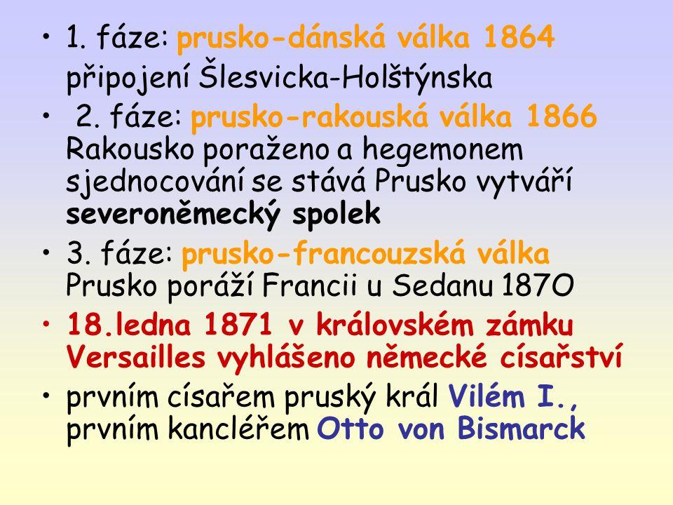 1. fáze: prusko-dánská válka 1864 připojení Šlesvicka-Holštýnska 2. fáze: prusko-rakouská válka 1866 Rakousko poraženo a hegemonem sjednocování se stá