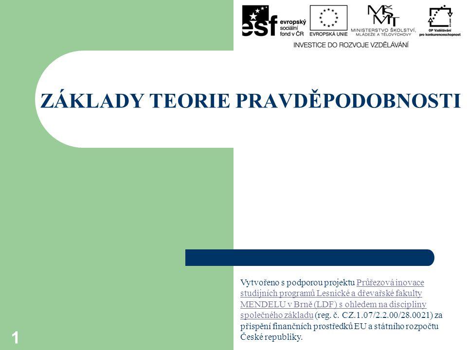 ZÁKLADY TEORIE PRAVDĚPODOBNOSTI 1 Vytvořeno s podporou projektu Průřezová inovace studijních programů Lesnické a dřevařské fakulty MENDELU v Brně (LDF) s ohledem na discipliny společného základu (reg.