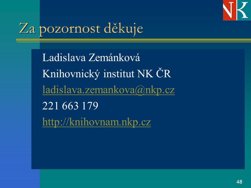 48 Za pozornost děkuje Ladislava Zemánková Knihovnický institut NK ČR ladislava.zemankova@nkp.cz 221 663 179 http://knihovnam.nkp.cz
