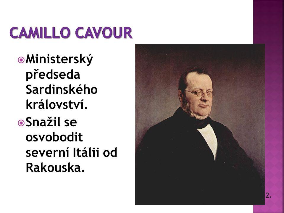 MMinisterský předseda Sardinského království. SSnažil se osvobodit severní Itálii od Rakouska. 2.