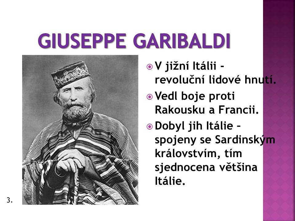 VV jižní Itálii - revoluční lidové hnutí. VVedl boje proti Rakousku a Francii. DDobyl jih Itálie – spojeny se Sardinským královstvím, tím sjedno