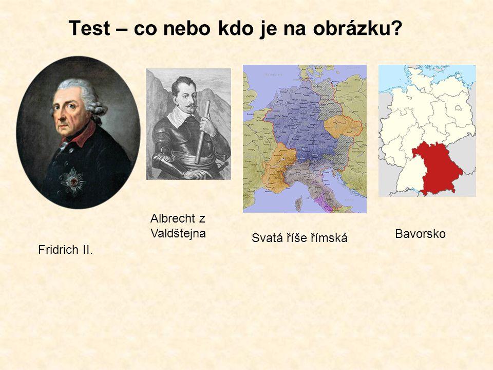 Test – co nebo kdo je na obrázku? Fridrich II. Albrecht z Valdštejna Svatá říše římská Bavorsko
