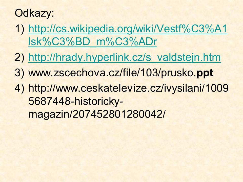Odkazy: 1)http://cs.wikipedia.org/wiki/Vestf%C3%A1 lsk%C3%BD_m%C3%ADrhttp://cs.wikipedia.org/wiki/Vestf%C3%A1 lsk%C3%BD_m%C3%ADr 2)http://hrady.hyperl