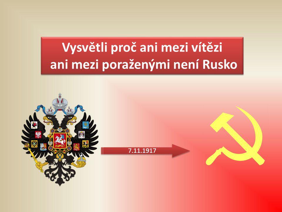 Vysvětli proč ani mezi vítězi ani mezi poraženými není Rusko Vysvětli proč ani mezi vítězi ani mezi poraženými není Rusko 7.11.1917