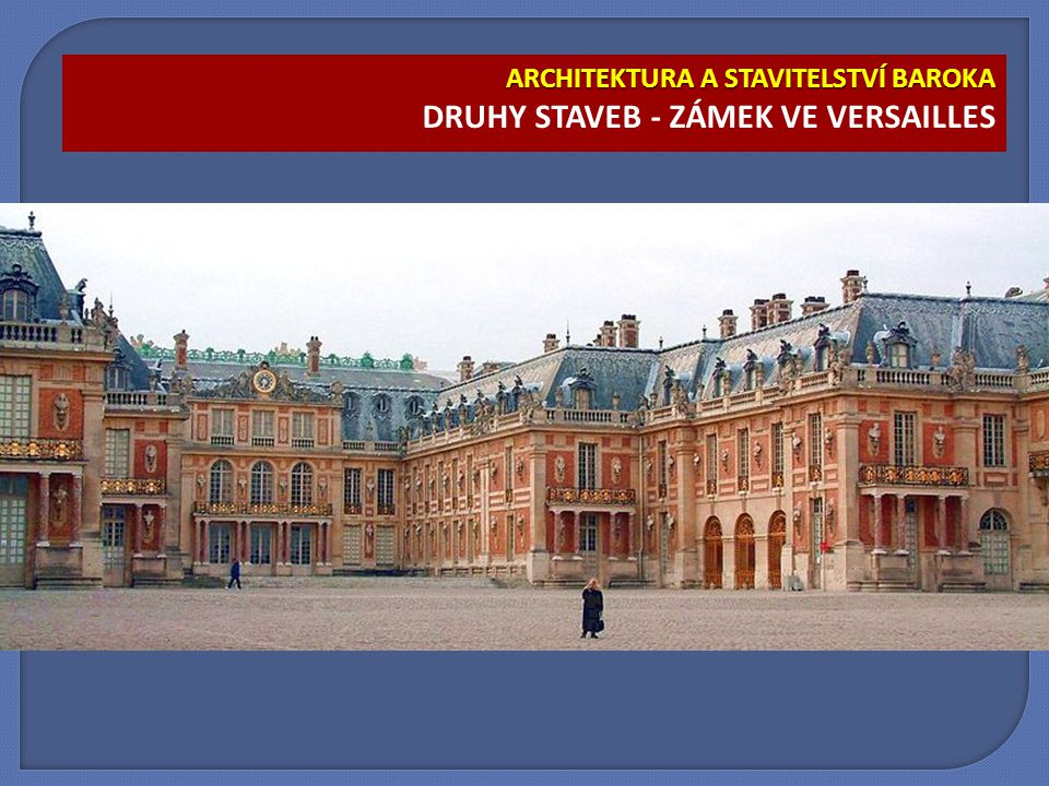 ARCHITEKTURA A STAVITELSTVÍ BAROKA ARCHITEKTURA A STAVITELSTVÍ BAROKA DRUHY STAVEB - ZÁMEK VE VERSAILLES