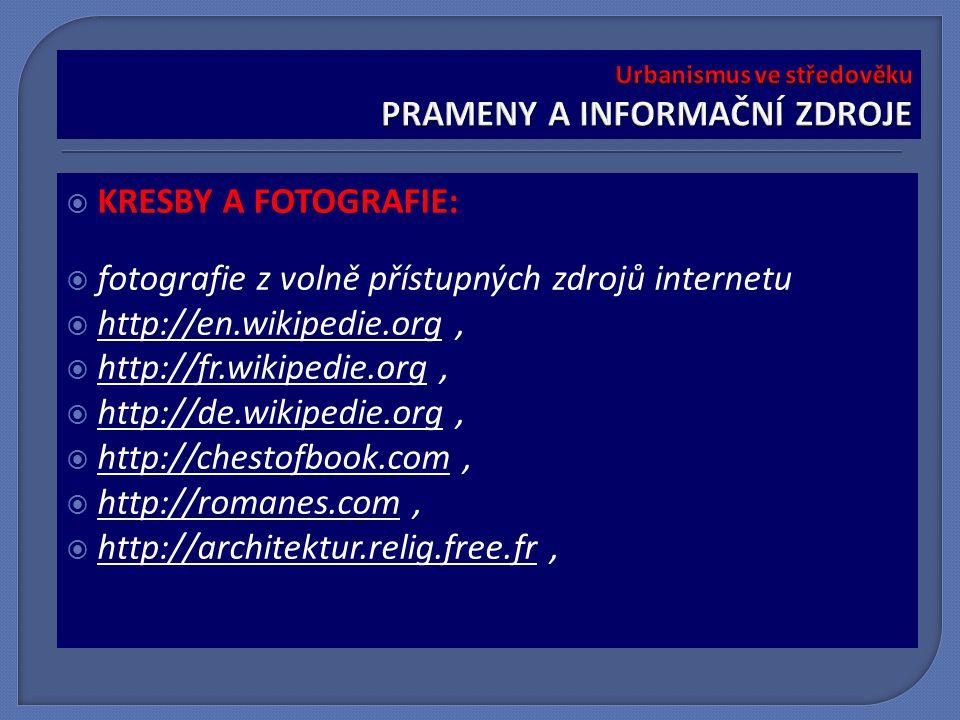  KRESBY A FOTOGRAFIE:  fotografie z volně přístupných zdrojů internetu  http://en.wikipedie.org,  http://fr.wikipedie.org,  http://de.wikipedie.org,  http://chestofbook.com,  http://romanes.com,  http://architektur.relig.free.fr,