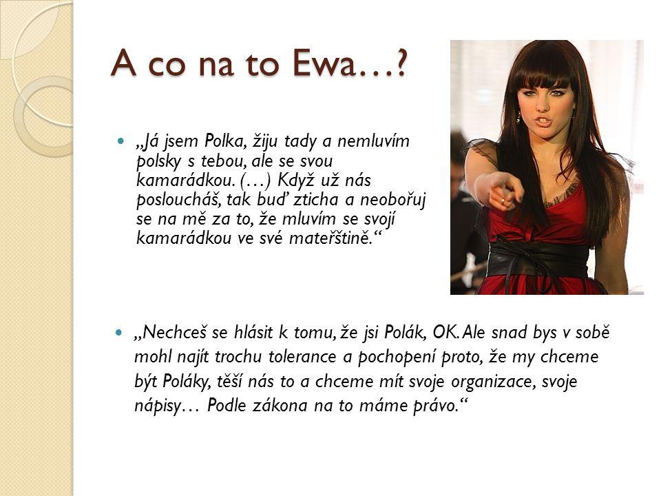 """A co na to Ewa…? """"Já jsem Polka, žiju tady a nemluvím polsky s tebou, ale se svou kamarádkou. (…) Když už nás posloucháš, tak buď zticha a neobořuj se"""
