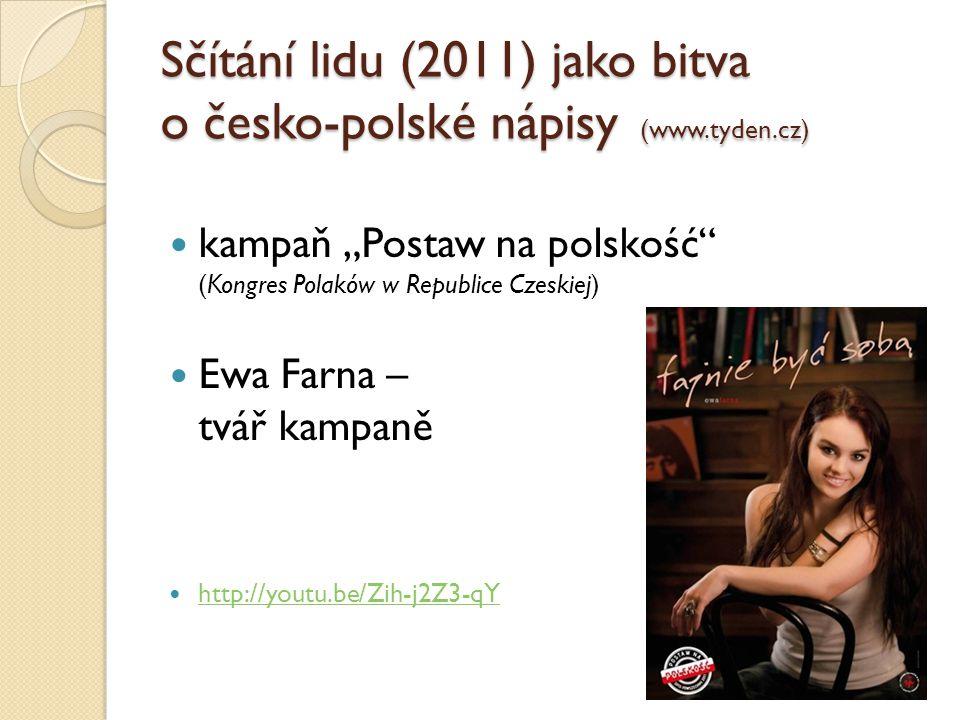 """Sčítání lidu (2011) jako bitva o česko-polské nápisy (www.tyden.cz) kampaň """"Postaw na polskość"""" (Kongres Polaków w Republice Czeskiej) Ewa Farna – tvá"""