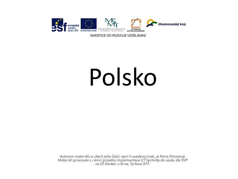 Polsko Autorem materiálu a všech jeho částí, není-li uvedeno jinak, je Petra Pitronová. Materiál zpracován v rámci projektu Implementace ICT techniky