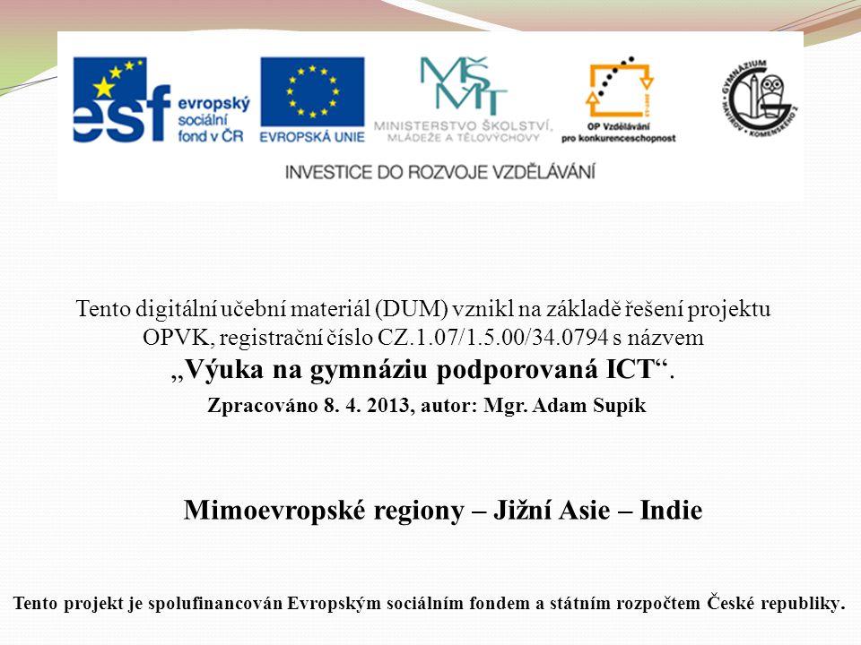 Mimoevropské regiony – Jižní Asie – Indie Tento digitální učební materiál (DUM) vznikl na základě řešení projektu OPVK, registrační číslo CZ.1.07/1.5.