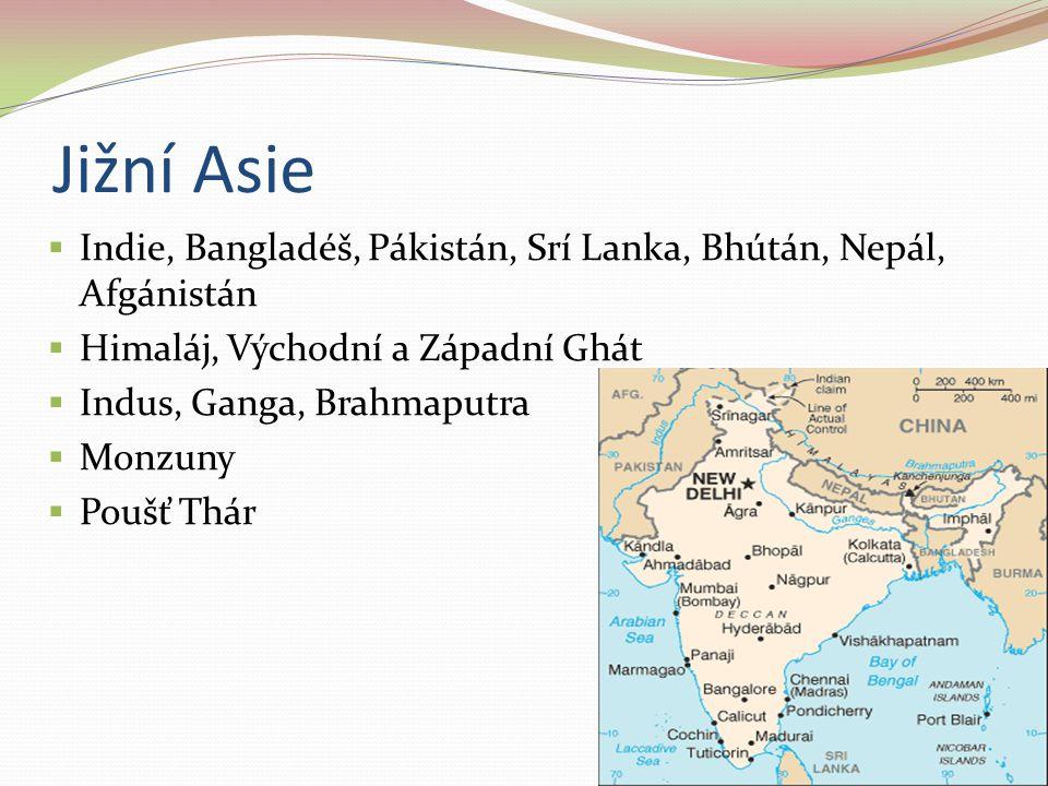 Jižní Asie  Indie, Bangladéš, Pákistán, Srí Lanka, Bhútán, Nepál, Afgánistán  Himaláj, Východní a Západní Ghát  Indus, Ganga, Brahmaputra  Monzuny