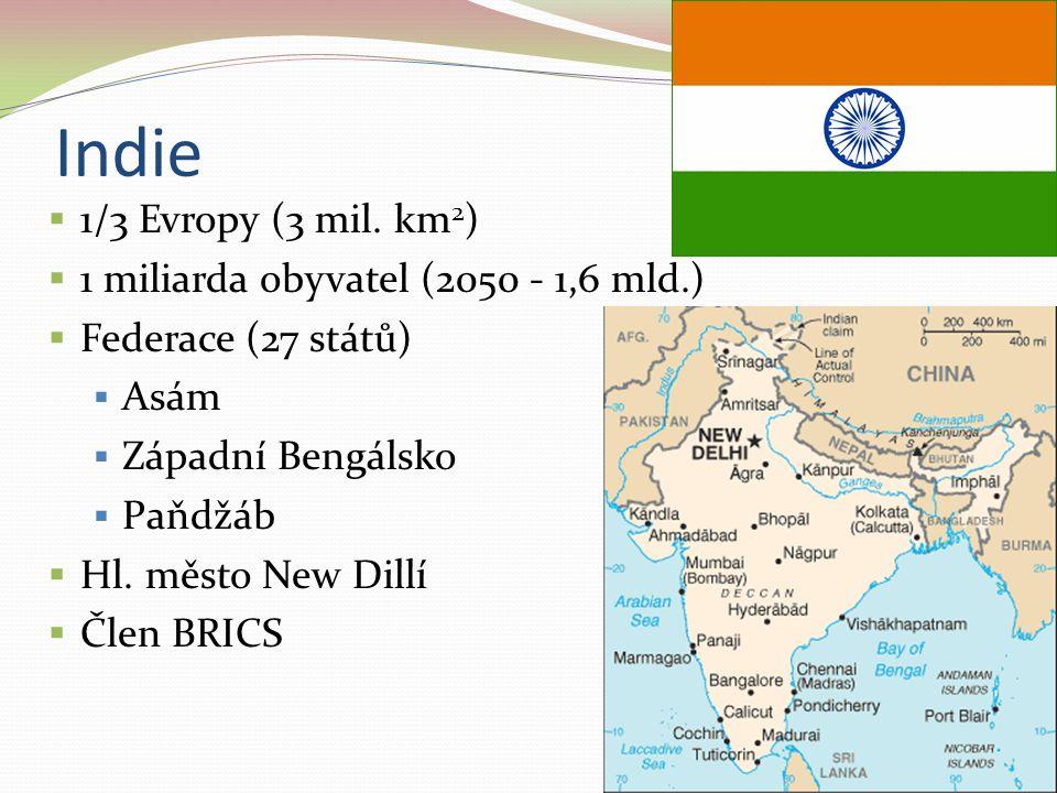Indie  1/3 Evropy (3 mil. km 2 )  1 miliarda obyvatel (2050 - 1,6 mld.)  Federace (27 států)  Asám  Západní Bengálsko  Paňdžáb  Hl. město New D