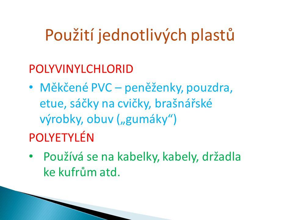 """POLYVINYLCHLORID Měkčené PVC – peněženky, pouzdra, etue, sáčky na cvičky, brašnářské výrobky, obuv (""""gumáky"""") POLYETYLÉN Používá se na kabelky, kabely"""