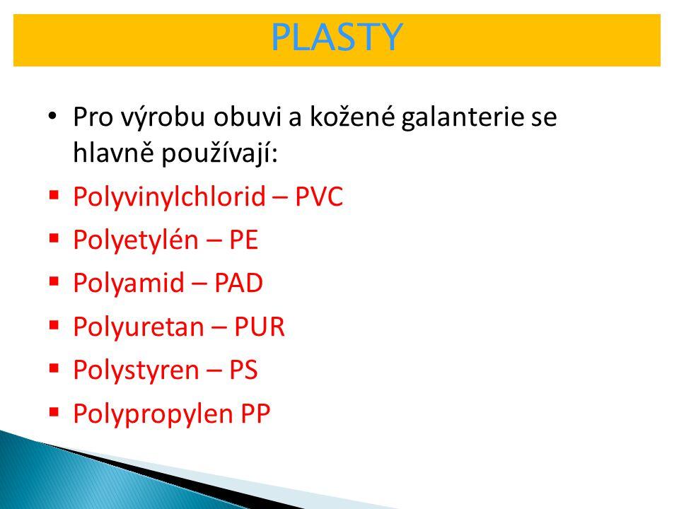 PLASTY Pro výrobu obuvi a kožené galanterie se hlavně používají:  Polyvinylchlorid – PVC  Polyetylén – PE  Polyamid – PAD  Polyuretan – PUR  Poly