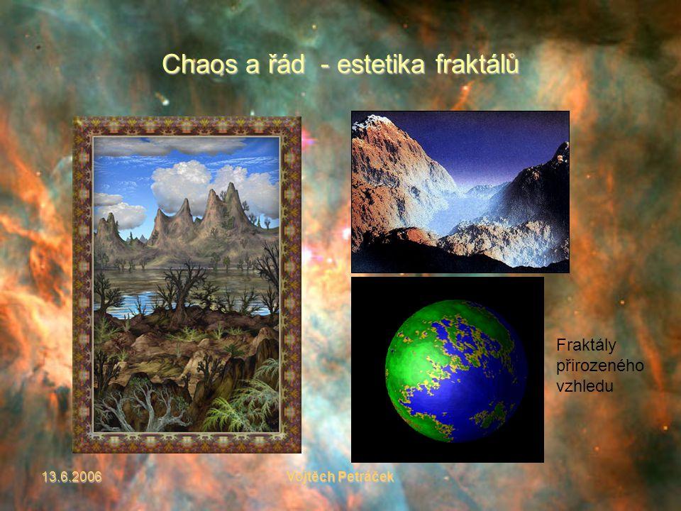 13.6.2006Vojtěch Petráček Chaos a řád - estetika fraktálů Fraktály přirozeného vzhledu