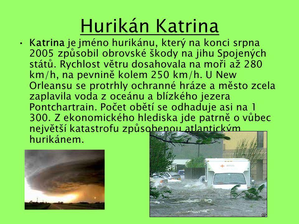 Hurikán Katrina Katrina je jméno hurikánu, který na konci srpna 2005 způsobil obrovské škody na jihu Spojených států.