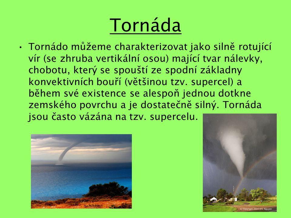 Tornáda Tornádo můžeme charakterizovat jako silně rotující vír (se zhruba vertikální osou) mající tvar nálevky, chobotu, který se spouští ze spodní základny konvektivních bouří (většinou tzv.