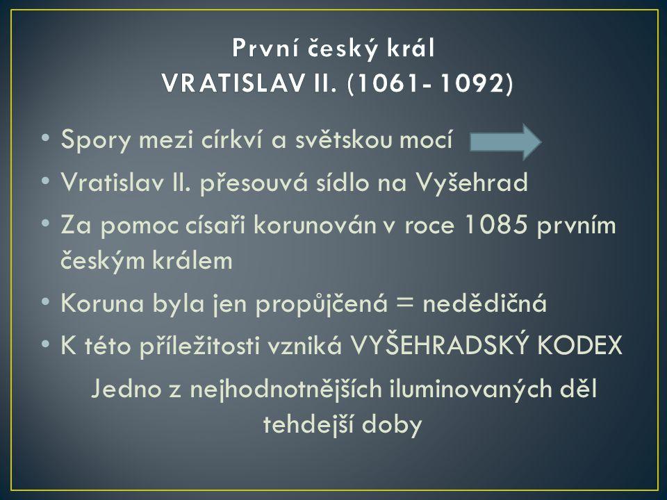 Spory mezi církví a světskou mocí Vratislav II. přesouvá sídlo na Vyšehrad Za pomoc císaři korunován v roce 1085 prvním českým králem Koruna byla jen