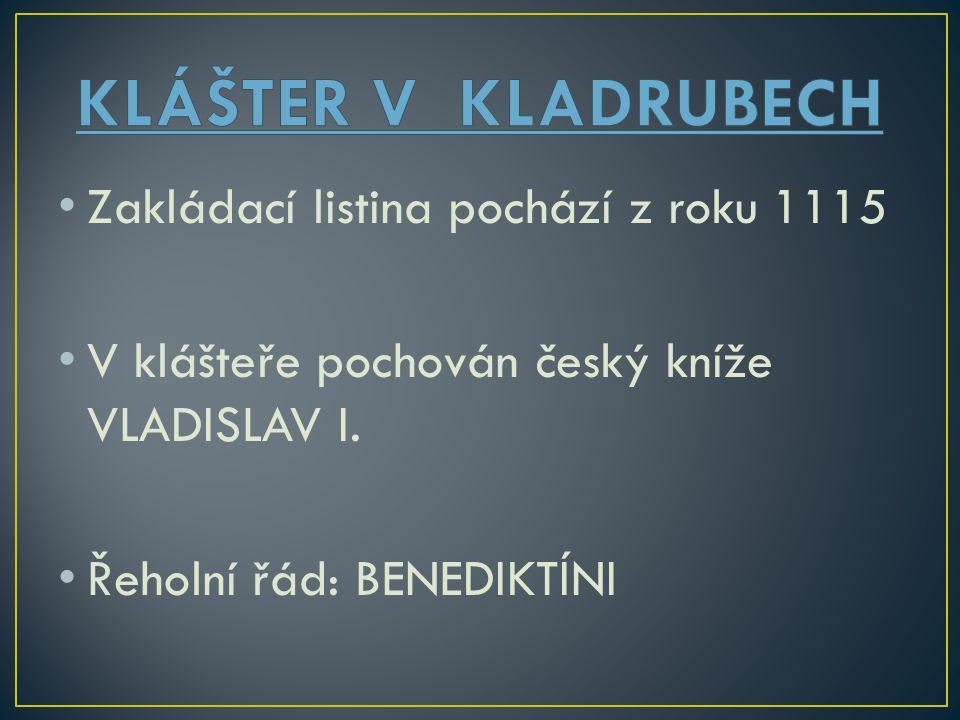 Zakládací listina pochází z roku 1115 V klášteře pochován český kníže VLADISLAV I. Řeholní řád: BENEDIKTÍNI