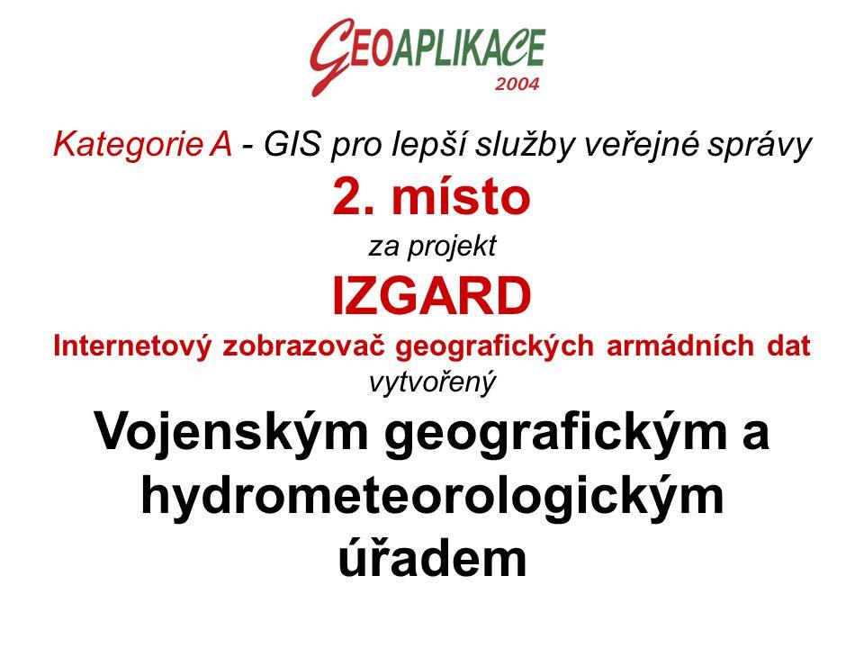 Kategorie A - GIS pro lepší služby veřejné správy 2. místo za projekt IZGARD Internetový zobrazovač geografických armádních dat vytvořený Vojenským ge