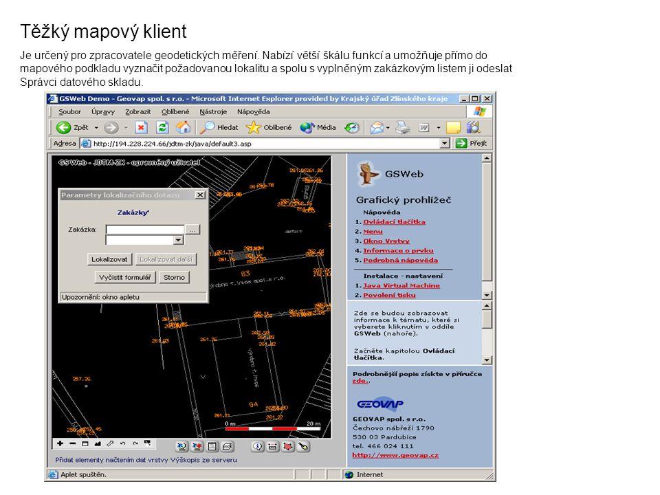 Těžký mapový klient Je určený pro zpracovatele geodetických měření. Nabízí větší škálu funkcí a umožňuje přímo do mapového podkladu vyznačit požadovan