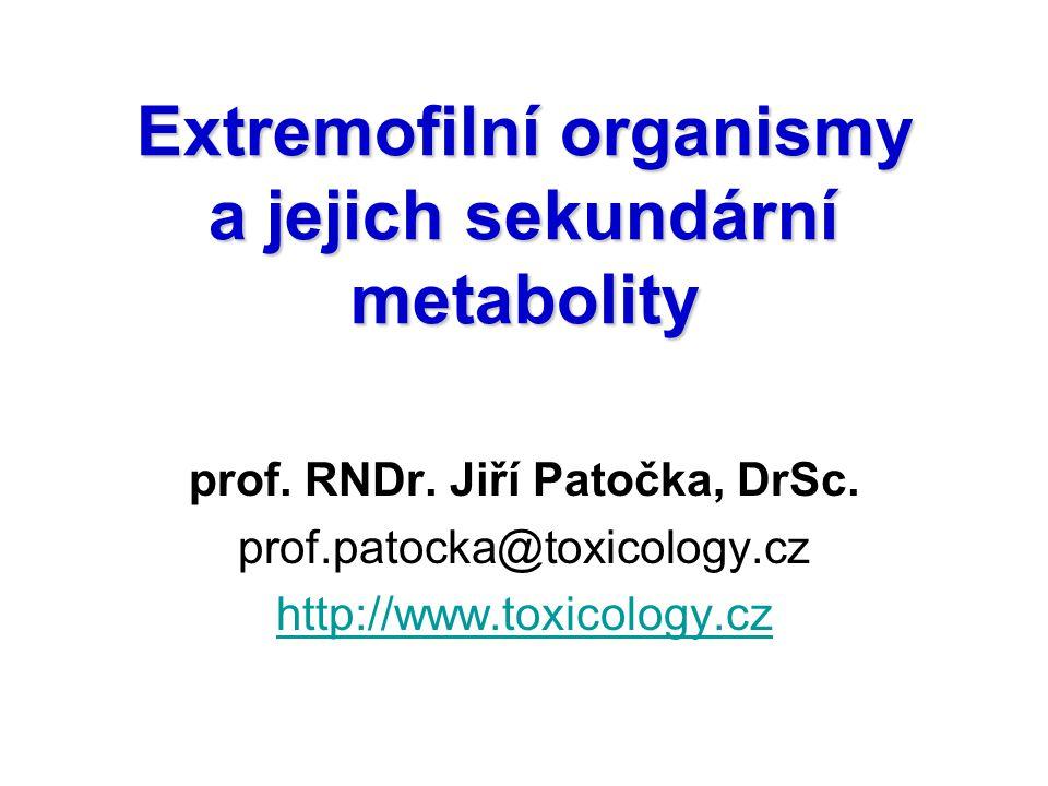 Extremofilní organismy a jejich sekundární metabolity prof. RNDr. Jiří Patočka, DrSc. prof.patocka@toxicology.cz http://www.toxicology.cz