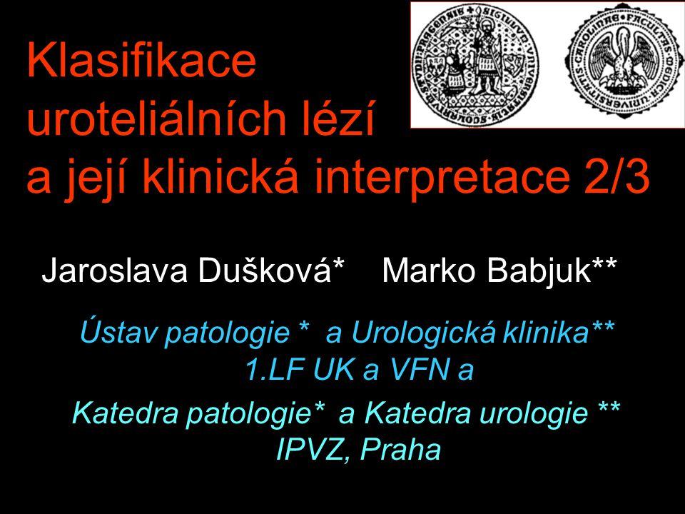 Klasifikace uroteliálních lézí a její klinická interpretace 2/3 Jaroslava Dušková* Marko Babjuk** Ústav patologie * a Urologická klinika** 1.LF UK a V