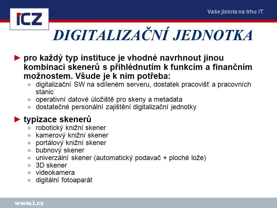 Vaše jistota na trhu IT www.i.cz DIGITALIZAČNÍ JEDNOTKA ►pro každý typ instituce je vhodné navrhnout jinou kombinaci skenerů s přihlédnutím k funkcím a finančním možnostem.