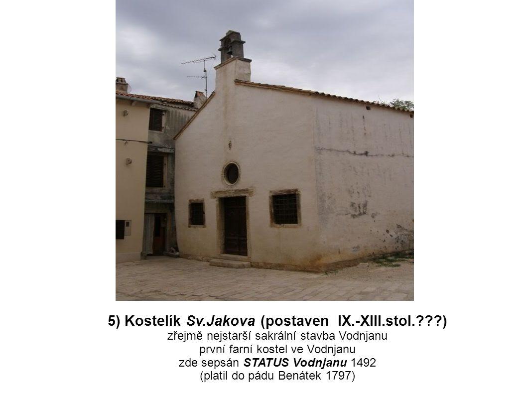 5) Kostelík Sv.Jakova (postaven IX.-XIII.stol.???) zřejmě nejstarší sakrální stavba Vodnjanu první farní kostel ve Vodnjanu zde sepsán STATUS Vodnjan