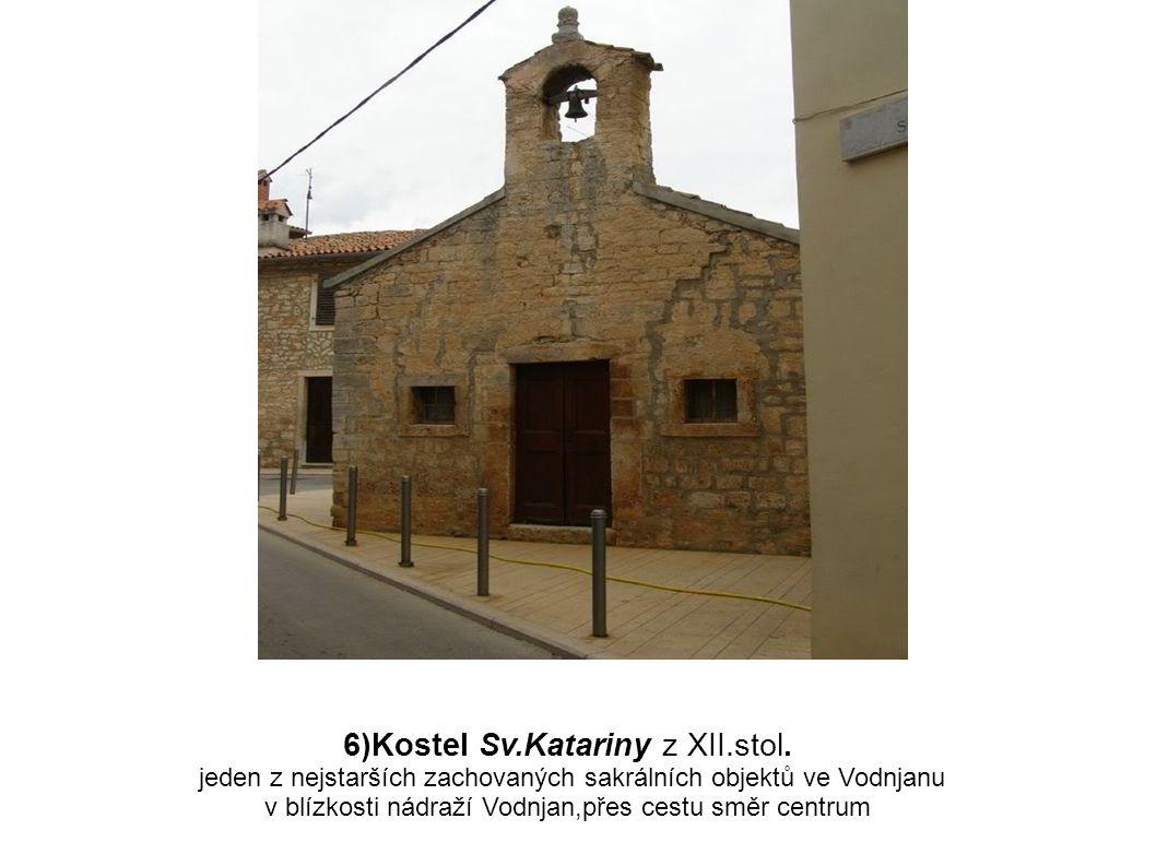 6)Kostel Sv.Katariny z XII.stol. jeden z nejstarších zachovaných sakrálních objektů ve Vodnjanu v blízkosti nádraží Vodnjan,přes cestu směr centrum