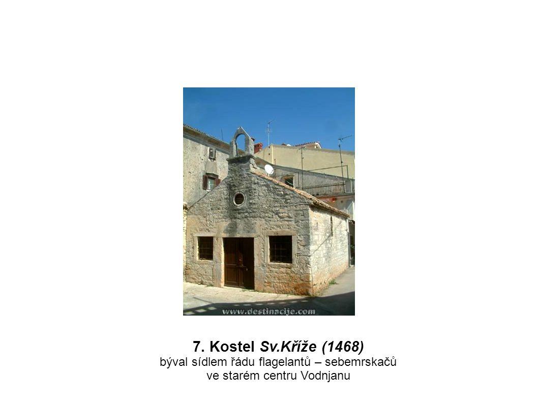 7. Kostel Sv.Kříže (1468) býval sídlem řádu flagelantů – sebemrskačů ve starém centru Vodnjanu