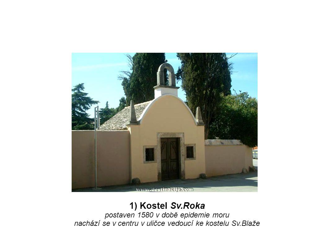 1) Kostel Sv.Roka postaven 1580 v době epidemie moru nachází se v centru v uličce vedoucí ke kostelu Sv.Blaže