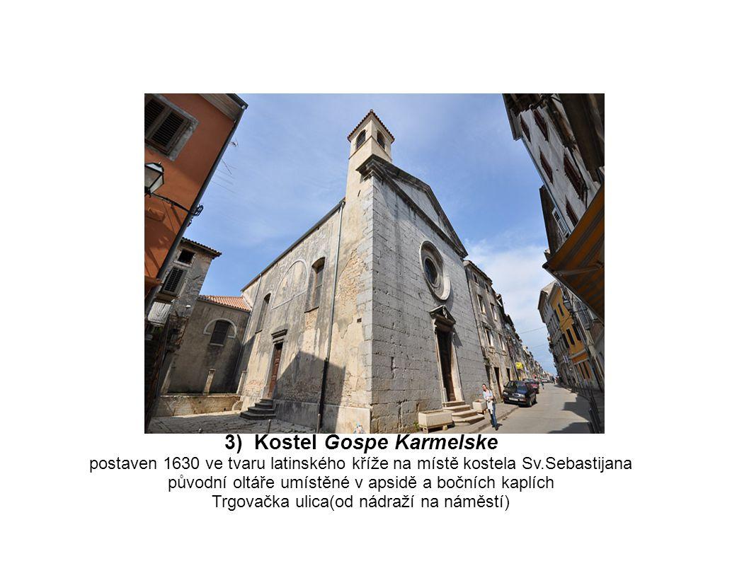 3) Kostel Gospe Karmelske postaven 1630 ve tvaru latinského kříže na místě kostela Sv.Sebastijana původní oltáře umístěné v apsidě a bočních kaplích T