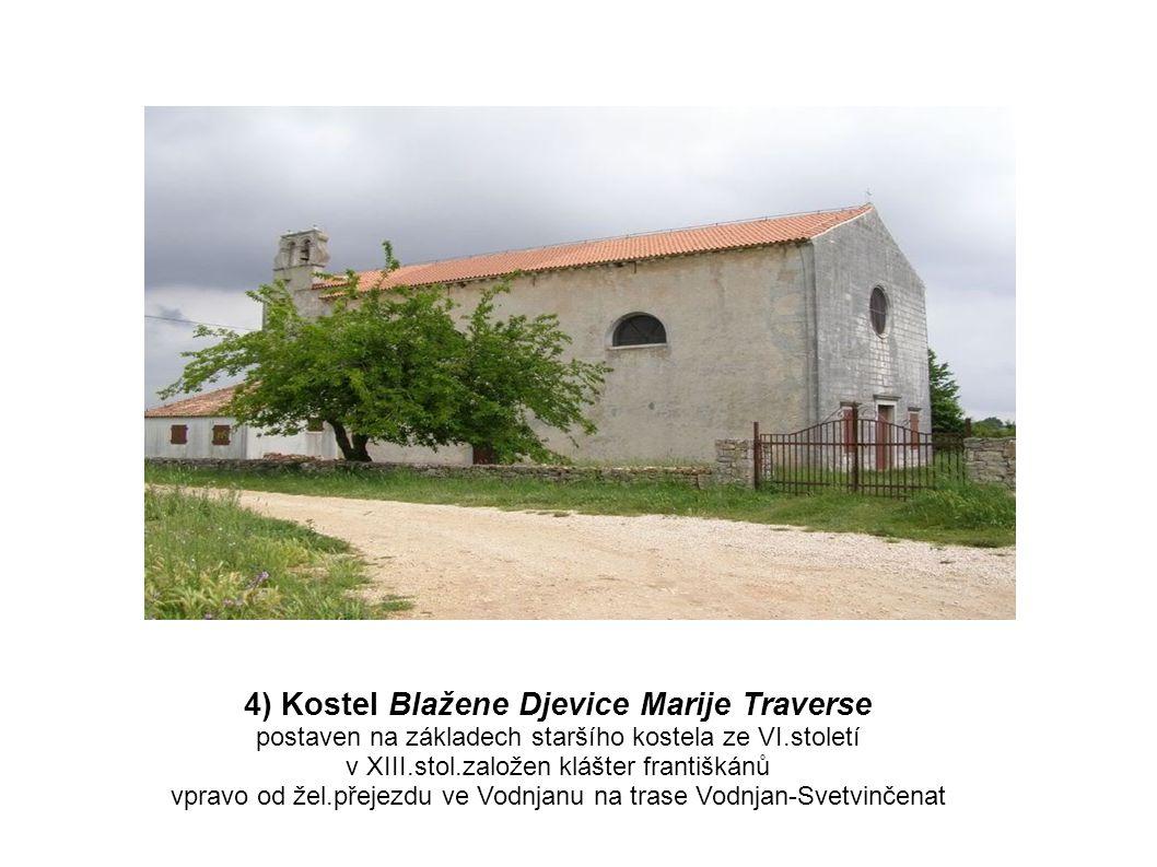 4) Kostel Blažene Djevice Marije Traverse postaven na základech staršího kostela ze VI.století v XIII.stol.založen klášter františkánů vpravo od žel.p
