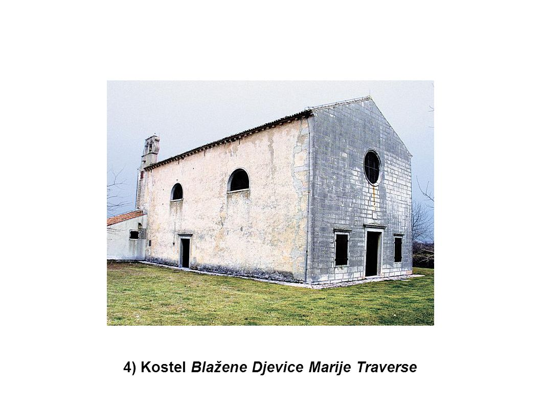 5) Kostelík Sv.Jakova (postaven IX.-XIII.stol.???) zřejmě nejstarší sakrální stavba Vodnjanu první farní kostel ve Vodnjanu zde sepsán STATUS Vodnjanu 1492 (platil do pádu Benátek 1797)