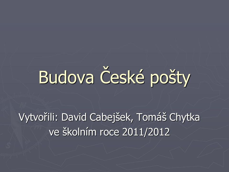 Budova České pošty Vytvořili: David Cabejšek, Tomáš Chytka ve školním roce 2011/2012