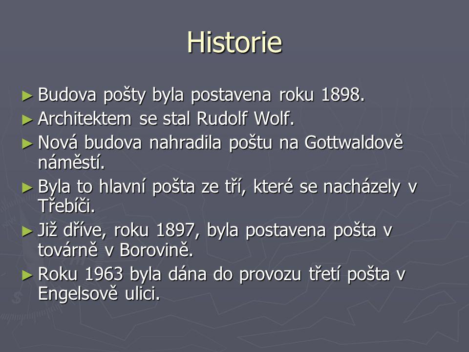 Historie ► Budova pošty byla postavena roku 1898. ► Architektem se stal Rudolf Wolf. ► Nová budova nahradila poštu na Gottwaldově náměstí. ► Byla to h