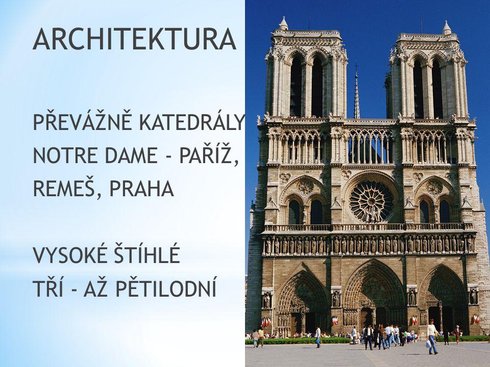 ARCHITEKTURA PŘEVÁŽNĚ KATEDRÁLY NOTRE DAME - PAŘÍŽ, REMEŠ, PRAHA VYSOKÉ ŠTÍHLÉ TŘÍ - AŽ PĚTILODNÍ