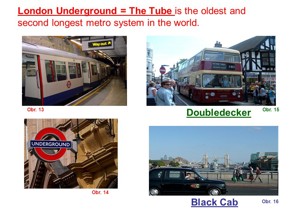 London Underground = The Tube is the oldest and second longest metro system in the world.