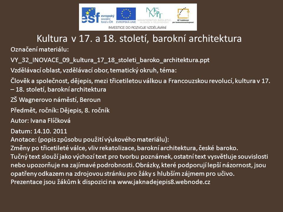Kultura v 17. a 18. století, barokní architektura Označení materiálu: VY_32_INOVACE_09_kultura_17_18_stoleti_baroko_architektura.ppt Vzdělávací oblast