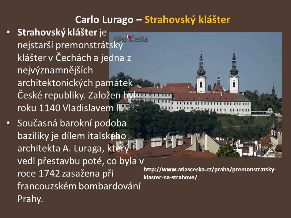 Carlo Lurago – Strahovský klášter Strahovský klášter je nejstarší premonstrátský klášter v Čechách a jedna z nejvýznamnějších architektonických památe