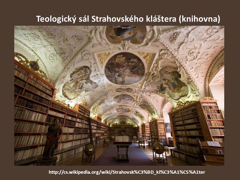 Teologický sál Strahovského kláštera (knihovna) http://cs.wikipedia.org/wiki/Strahovsk%C3%BD_kl%C3%A1%C5%A1ter