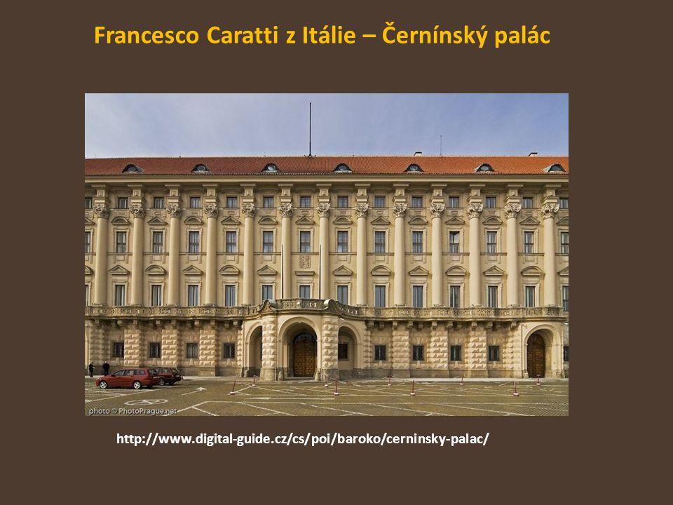 Francesco Caratti z Itálie – Černínský palác http://www.digital-guide.cz/cs/poi/baroko/cerninsky-palac/