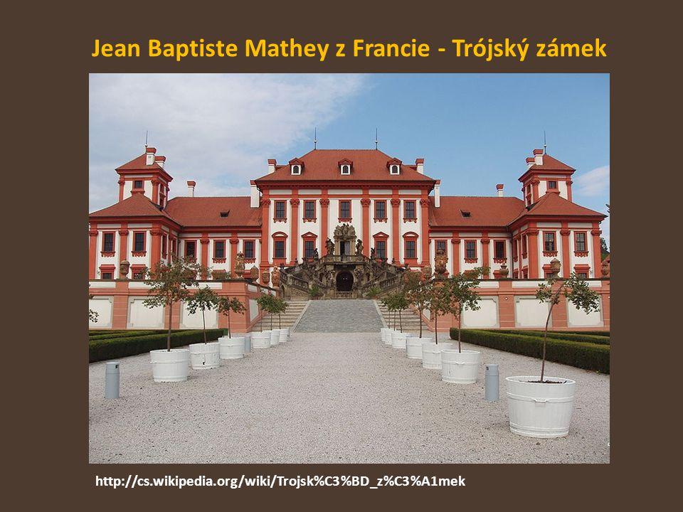 Jean Baptiste Mathey z Francie - Trójský zámek http://cs.wikipedia.org/wiki/Trojsk%C3%BD_z%C3%A1mek