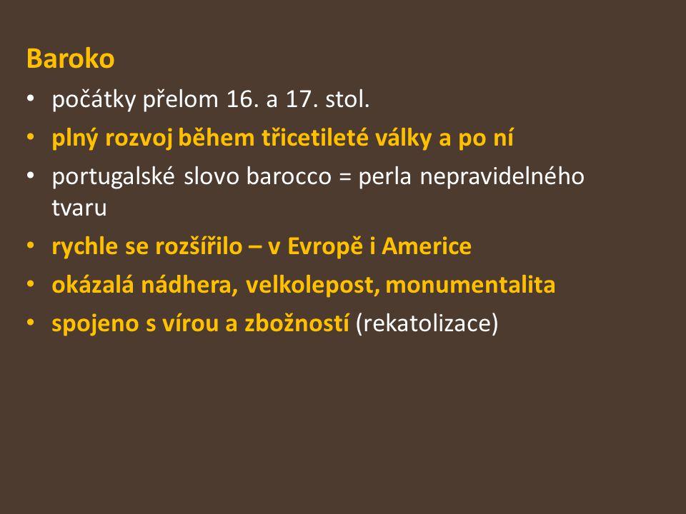 Baroko počátky přelom 16. a 17. stol. plný rozvoj během třicetileté války a po ní portugalské slovo barocco = perla nepravidelného tvaru rychle se roz