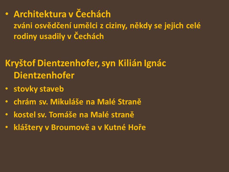 Architektura v Čechách zváni osvědčení umělci z ciziny, někdy se jejich celé rodiny usadily v Čechách Kryštof Dientzenhofer, syn Kilián Ignác Dientzen