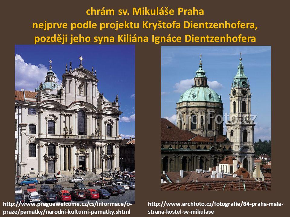 chrám sv. Mikuláše Praha nejprve podle projektu Kryštofa Dientzenhofera, později jeho syna Kiliána Ignáce Dientzenhofera http://www.archfoto.cz/fotogr