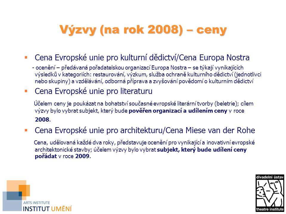 Výzvy (na rok 2008) – ceny  Cena Evropské unie pro kulturní dědictví/Cena Europa Nostra - ocenění – předávaná pořadatelskou organizací Europa Nostra – se týkají vynikajících výsledků v kategoriích: restaurování, výzkum, služba ochraně kulturního dědictví (jednotlivci nebo skupiny) a vzdělávání, odborná příprava a zvyšování povědomí o kulturním dědictví  Cena Evropské unie pro literaturu Účelem ceny je poukázat na bohatství současné evropské literární tvorby (beletrie); cílem výzvy bylo vybrat subjekt, který bude pověřen organizací a udílením ceny v roce 2008.
