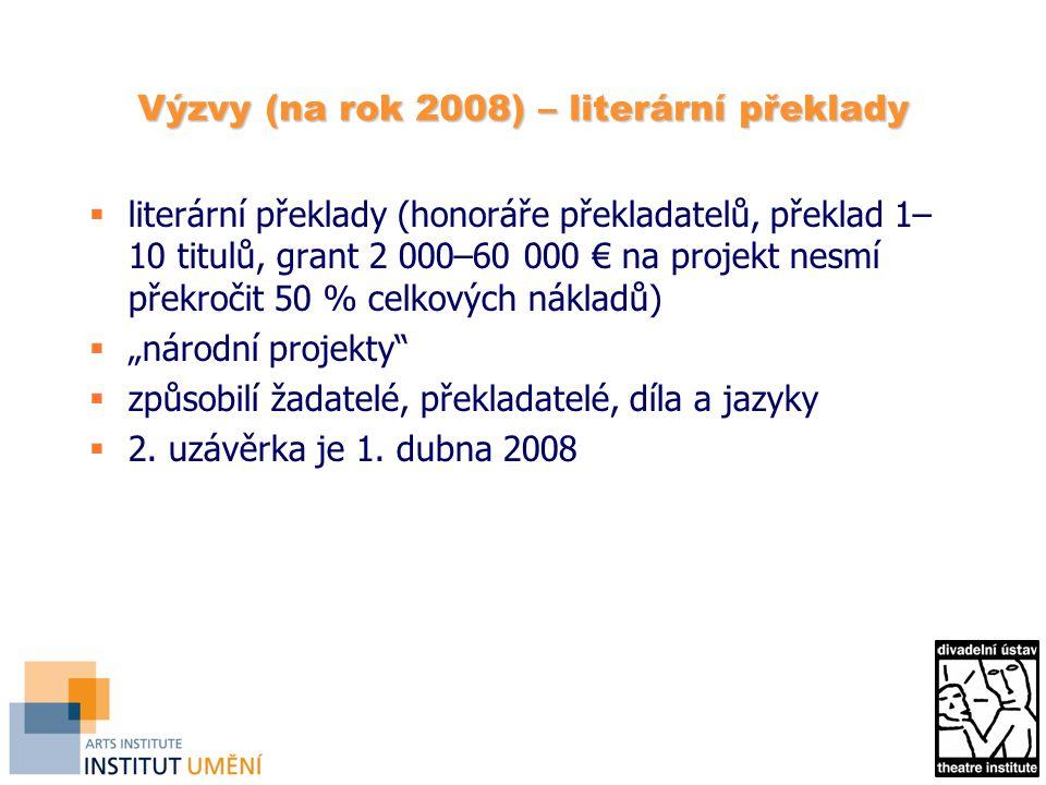 Výzvy (na rok 2008) – literární překlady  literární překlady (honoráře překladatelů, překlad 1– 10 titulů, grant 2 000–60 000 € na projekt nesmí přek